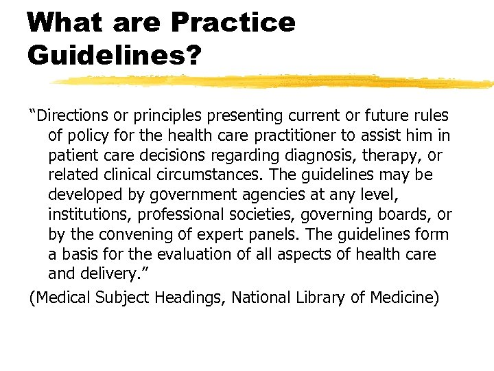 """What are Practice Guidelines? """"Directions or principles presenting current or future rules of policy"""