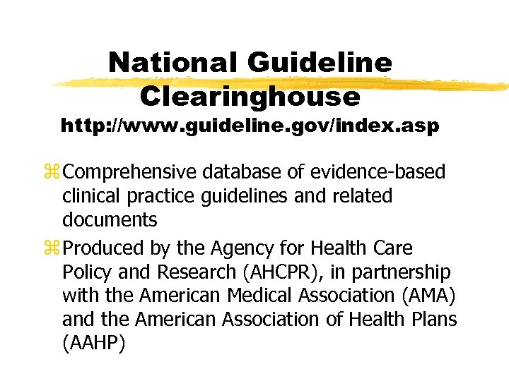 National Guideline Clearinghouse http: //www. guideline. gov/index. asp z Comprehensive database of evidence-based clinical