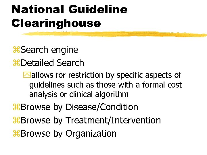 National Guideline Clearinghouse z. Search engine z. Detailed Search yallows for restriction by specific