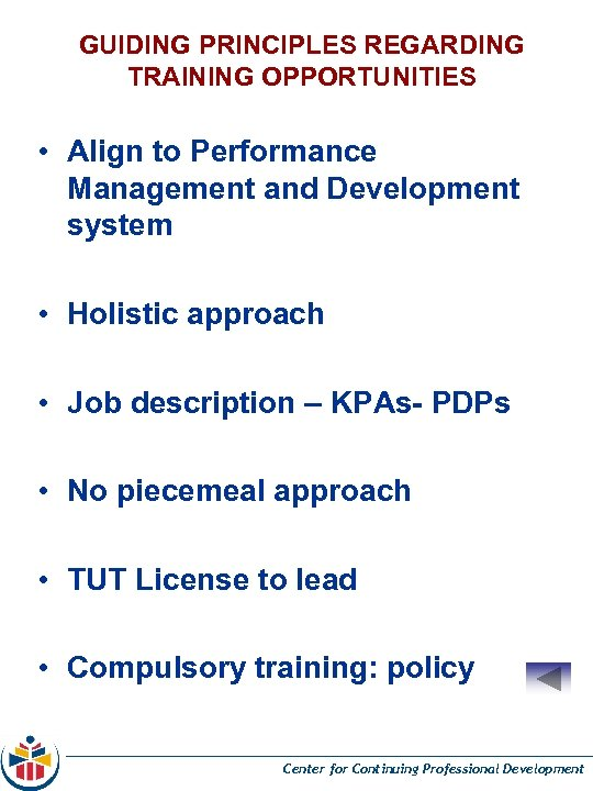 GUIDING PRINCIPLES REGARDING TRAINING OPPORTUNITIES • Align to Performance Management and Development system •