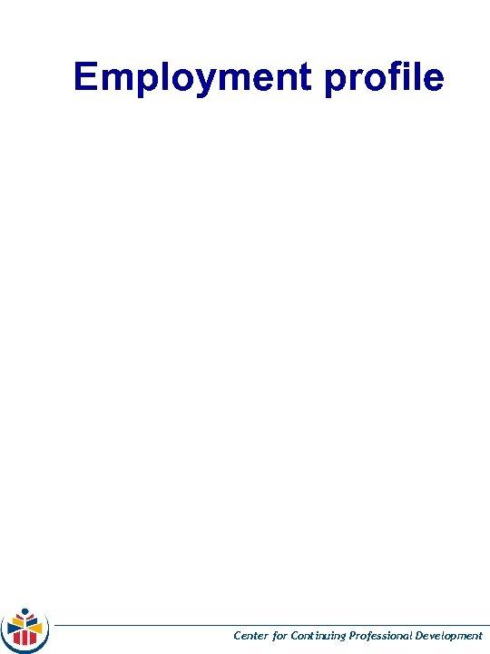 Employment profile Center for Continuing Professional Development