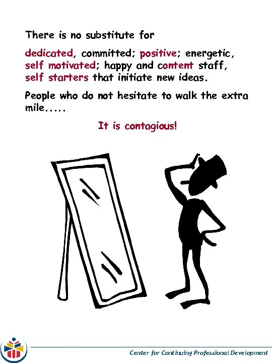 There is no substitute for dedicated, committed; positive; energetic, self motivated; happy and content
