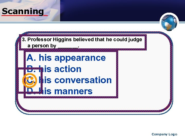 Scanning 3. Professor Higgins believed that he could judge a person by _______. A.