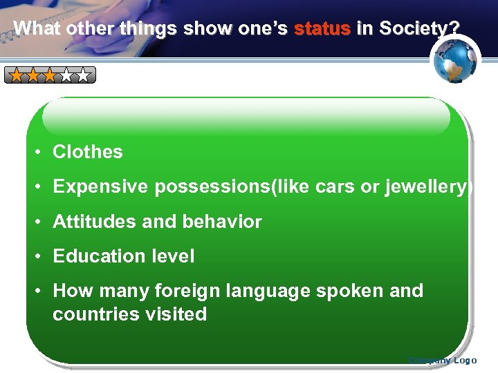 What other things show one's status in Society? • Clothes • Expensive possessions(like cars