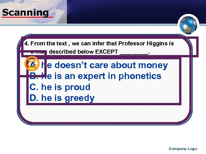 Scanning 4. From the text , we can infer that Professor Higgins is a