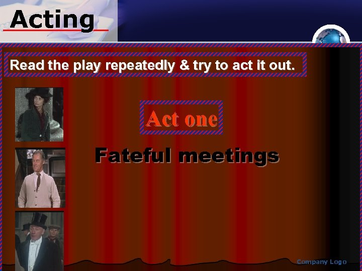 Acting Read the play repeatedly & try to act it out. Act one Fateful