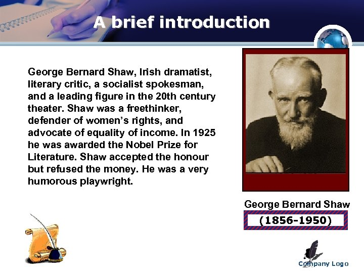 A brief introduction George Bernard Shaw, Irish dramatist, literary critic, a socialist spokesman, and