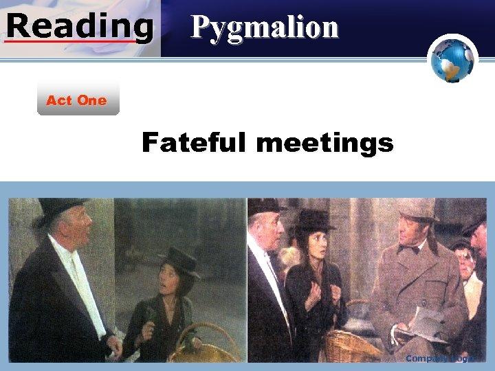 Reading Pygmalion Act One Fateful meetings Company Logo