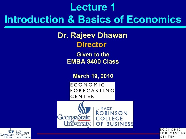 Lecture 1 Introduction & Basics of Economics Dr. Rajeev Dhawan Director Given to the