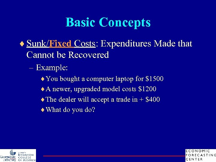 Basic Concepts ¨ Sunk/Fixed Costs: Expenditures Made that Cannot be Recovered – Example: ¨You