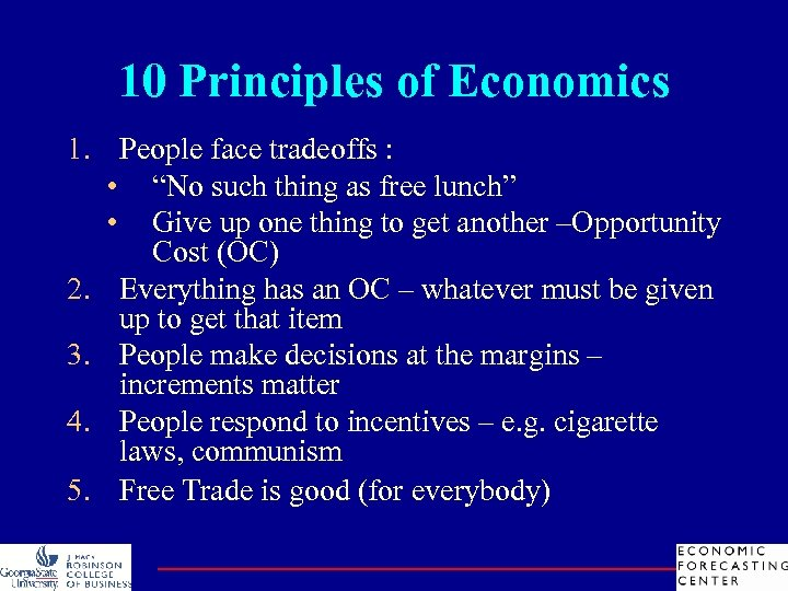 "10 Principles of Economics 1. People face tradeoffs : • ""No such thing as"