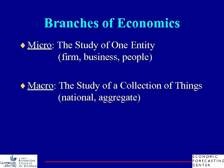 Branches of Economics ¨ Micro: The Study of One Entity (firm, business, people) ¨