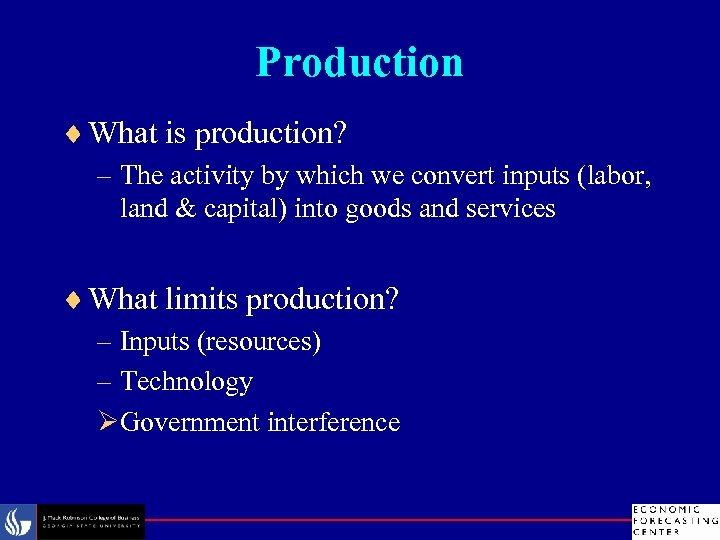 Production ¨ What is production? – The activity by which we convert inputs (labor,
