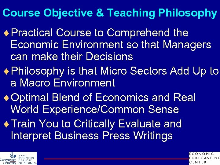 Course Objective & Teaching Philosophy ¨Practical Course to Comprehend the Economic Environment so that