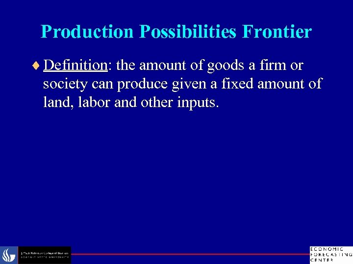Production Possibilities Frontier ¨ Definition: the amount of goods a firm or society can