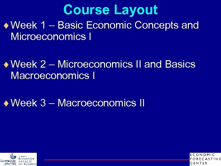 Course Layout ¨ Week 1 – Basic Economic Concepts and Microeconomics I ¨ Week