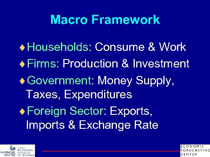Macro Framework ¨Households: Consume & Work ¨Firms: Production & Investment ¨Government: Money Supply, Taxes,