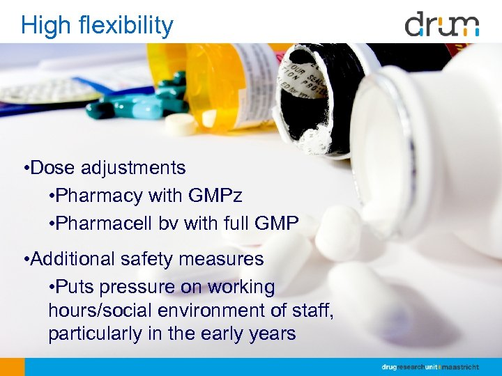 High flexibility • Dose adjustments • Pharmacy with GMPz • Pharmacell bv with full