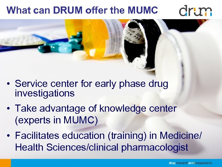 What can DRUM offer the MUMC • Service center for early phase drug investigations