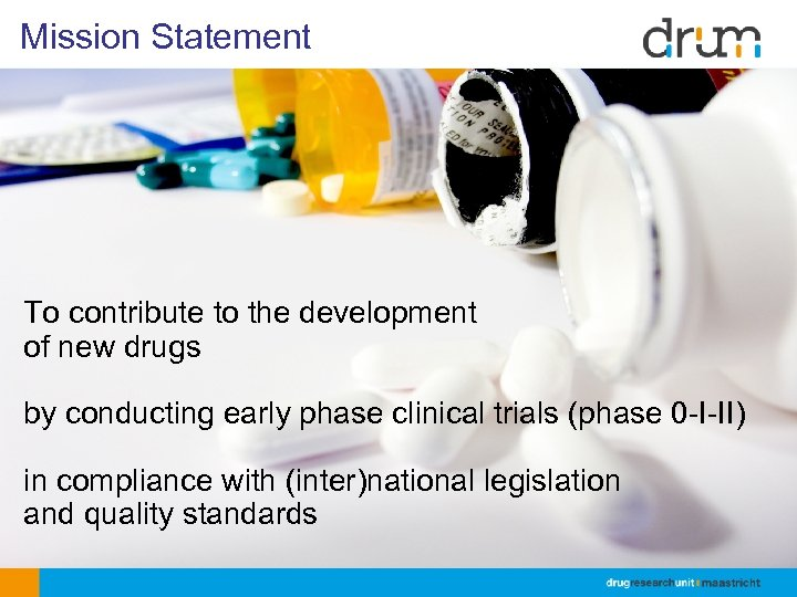 Mission Statement To contribute to the development of new drugs by conducting early phase