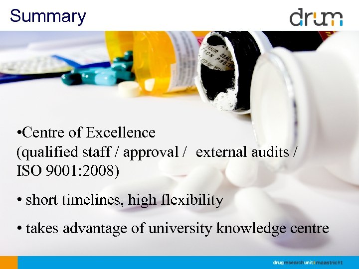 Summary • Centre of Excellence (qualified staff / approval / external audits / ISO