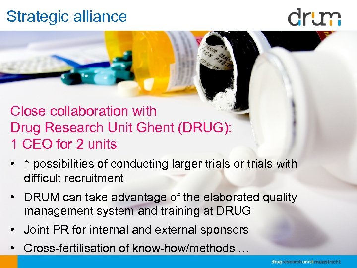 Strategic alliance Close collaboration with Drug Research Unit Ghent (DRUG): 1 CEO for 2