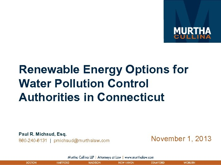 Renewable Energy Options for Water Pollution Control Authorities in Connecticut Paul R. Michaud, Esq.