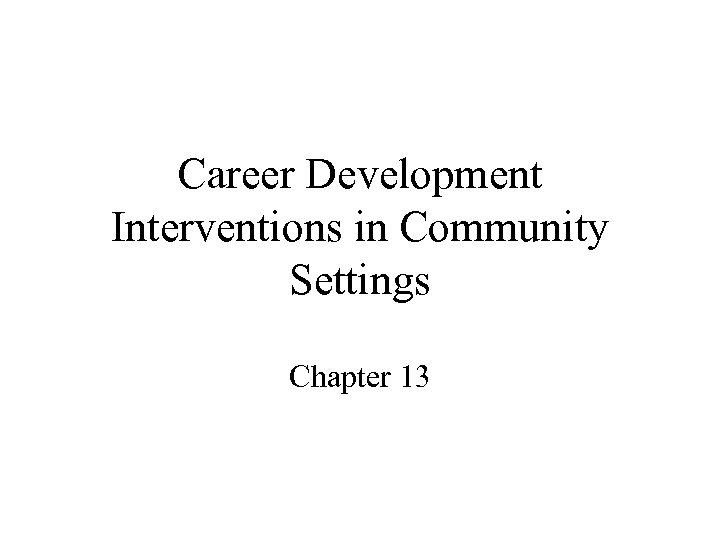Career Development Interventions in Community Settings Chapter 13