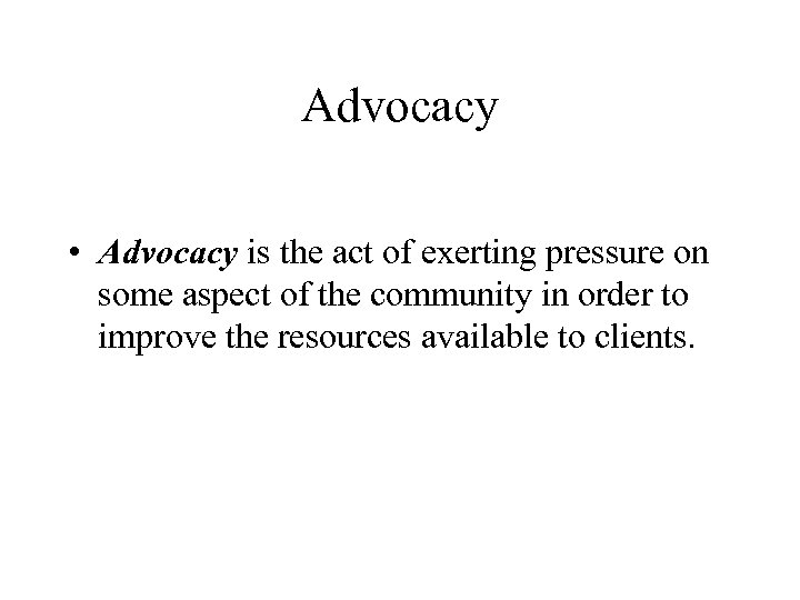 Advocacy • Advocacy is the act of exerting pressure on some aspect of the