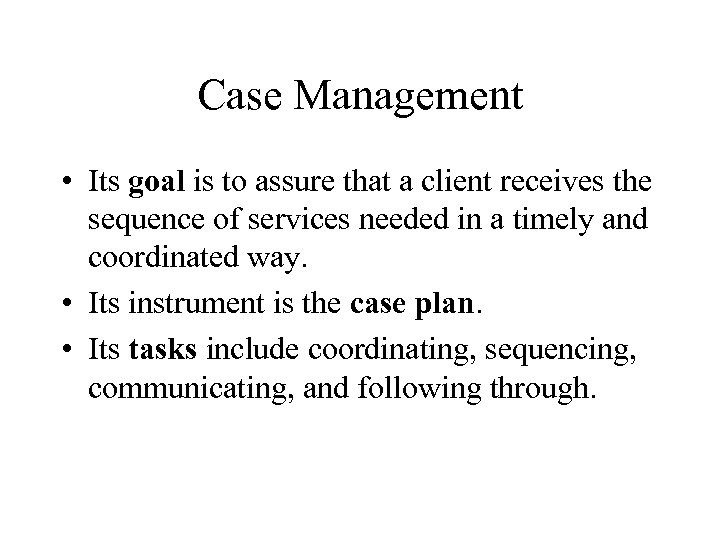 Case Management • Its goal is to assure that a client receives the sequence