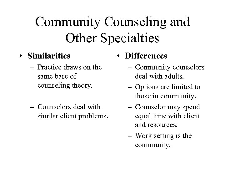 Community Counseling and Other Specialties • Similarities – Practice draws on the same base