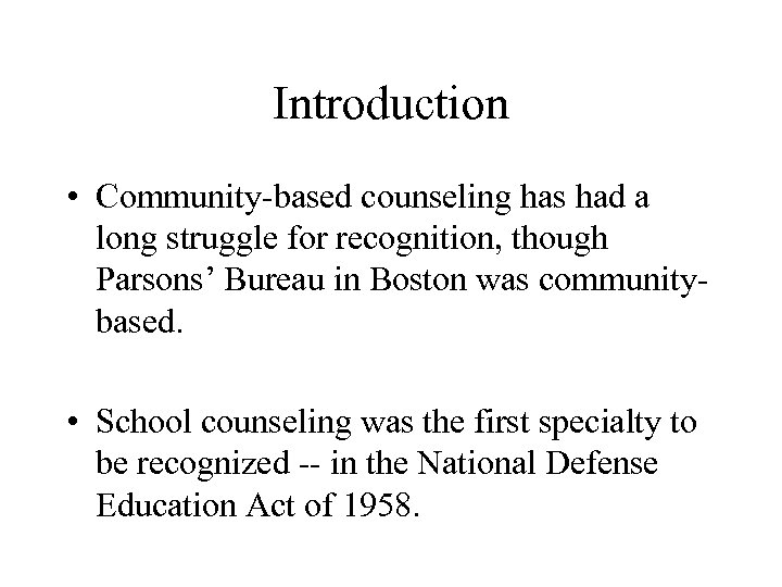 Introduction • Community-based counseling has had a long struggle for recognition, though Parsons' Bureau