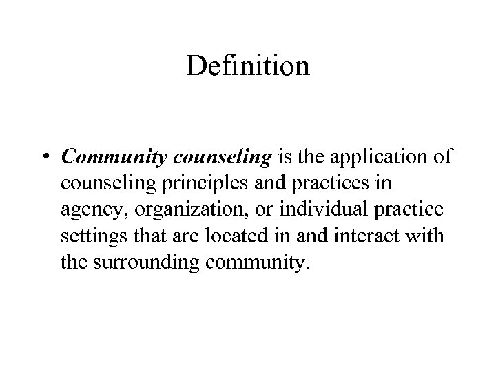 Definition • Community counseling is the application of counseling principles and practices in agency,