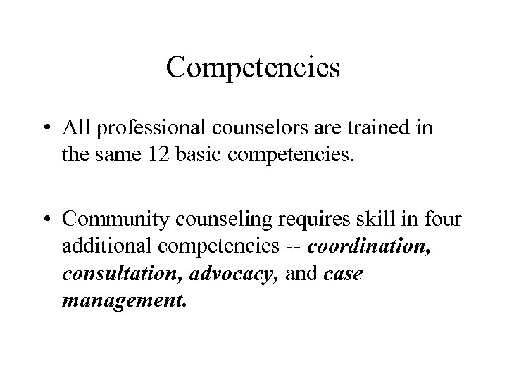 Competencies • All professional counselors are trained in the same 12 basic competencies. •