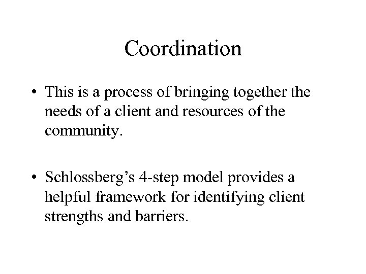 Coordination • This is a process of bringing together the needs of a client
