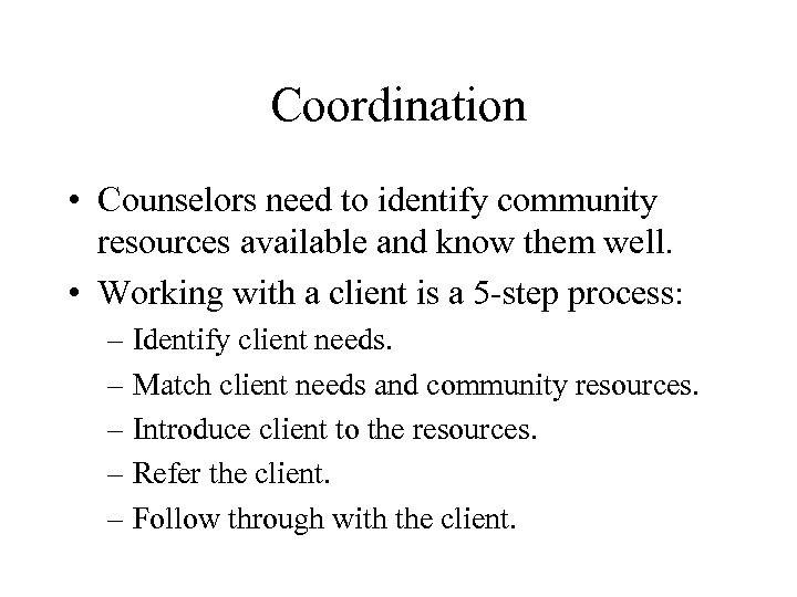 Coordination • Counselors need to identify community resources available and know them well. •