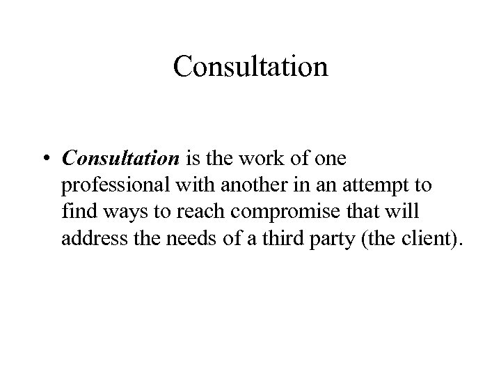 Consultation • Consultation is the work of one professional with another in an attempt