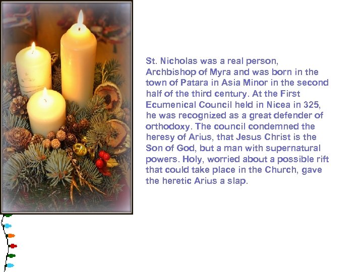 St. Nicholas was a real person, Archbishop of Myra and was born in the