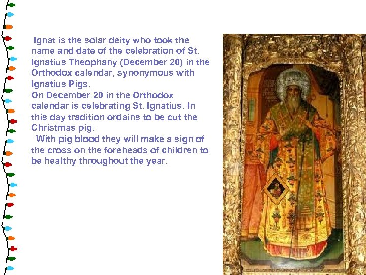 Ignat is the solar deity who took the name and date of the celebration