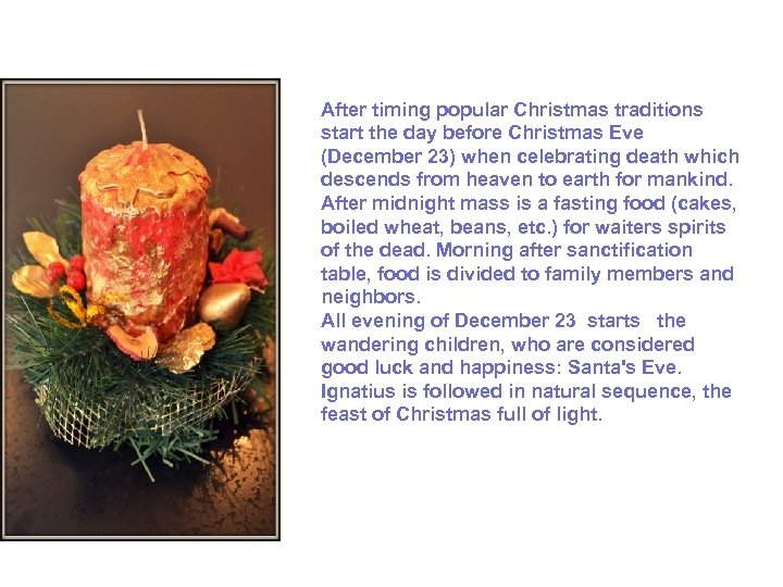 After timing popular Christmas traditions start the day before Christmas Eve (December 23) when