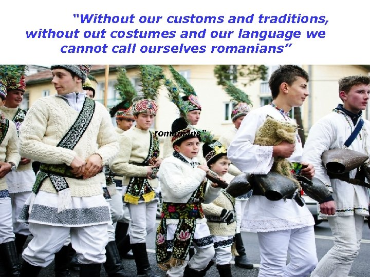 """""""Without our customs and traditions, without costumes and our language we cannot call ourselves"""