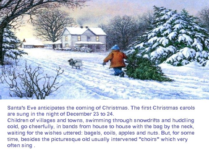 Santa's Eve anticipates the coming of Christmas. The first Christmas carols are sung in