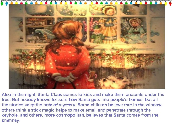 Also in the night, Santa Claus comes to kids and make them presents under