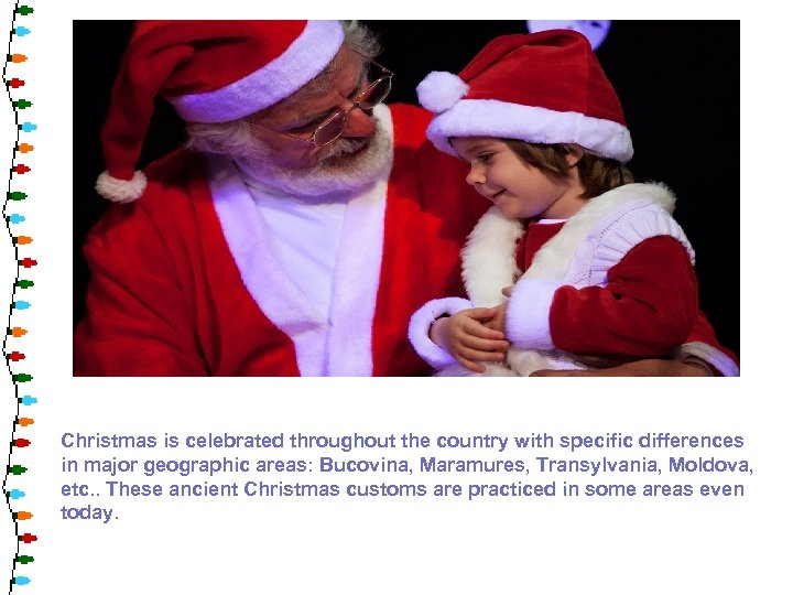 Christmas is celebrated throughout the country with specific differences in major geographic areas: Bucovina,