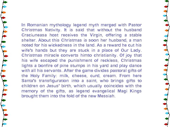 In Romanian mythology legend myth merged with Pastor Christmas Nativity. It is said that