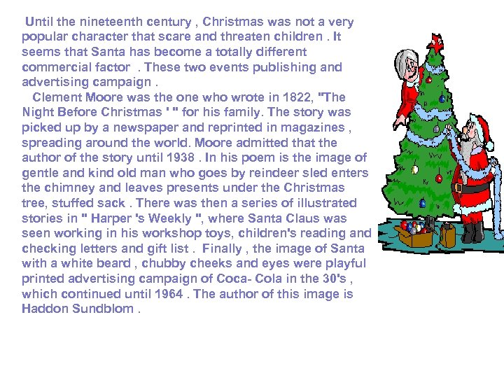 Until the nineteenth century , Christmas was not a very popular character that