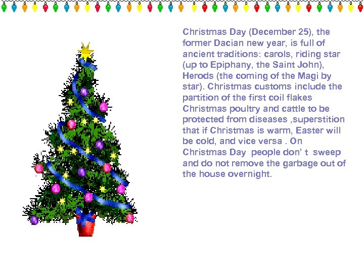 Christmas Day (December 25), the former Dacian new year, is full of ancient traditions: