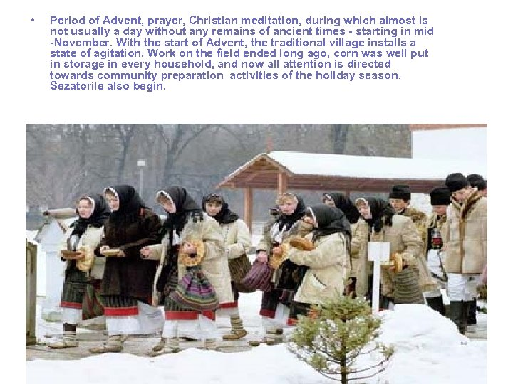 • Period of Advent, prayer, Christian meditation, during which almost is not usually