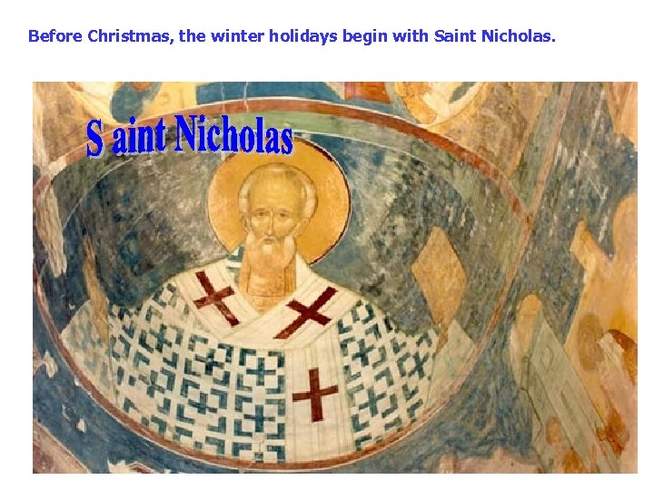 Before Christmas, the winter holidays begin with Saint Nicholas.