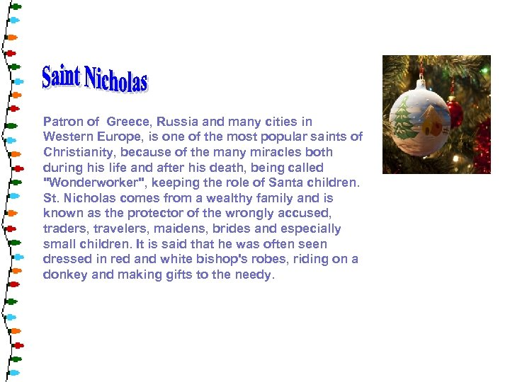Patron of Greece, Russia and many cities in Western Europe, is one of the